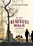 The Most Beautiful Walk in the World: A Pedestrian in Paris by John Baxter (2012)