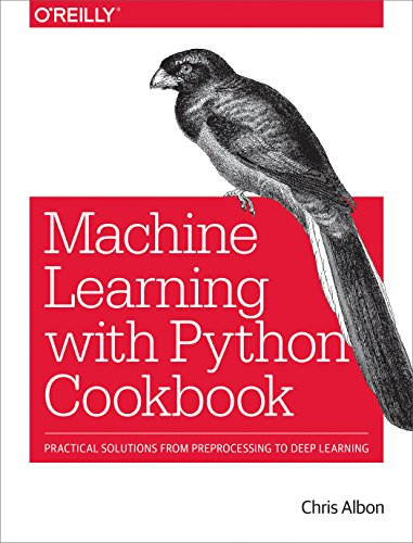 Machine Learning with Python Cookbook: Practical Solutions from Preprocessing to Deep Learning (English Edition) por Chris Albon