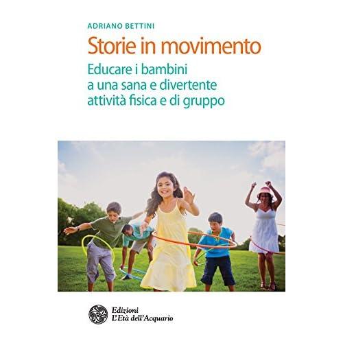 Storie In Movimento: Educare I Bambini A Una Sana E Divertente Attività Fisica E Di Gruppo