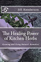 The Healing Power of Kitchen Herbs: Growing and Using Nature's Remedies (English Edition)