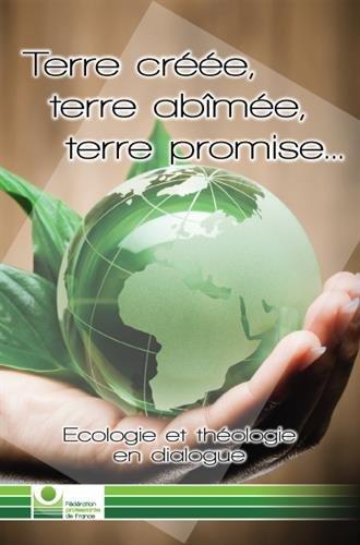 Terre créée, terre abîmée, terre promise : Ecologie et théologie en dialogue
