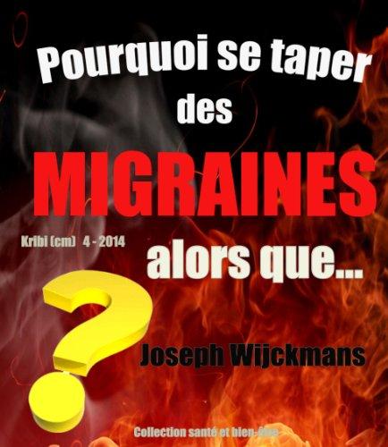 Pourquoi se taper des migraines alors que... (collection santé et bien-être t. 12)
