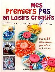 Mes premiers pas en loisirs créatifs : Plus de 35 idées amusantes pour enfants de 7 à 11 ans