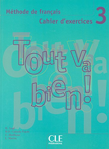 Tout Va Bien!: Cahier D'exercises Pt. 3: Cahier D'exercices + CD-audio 3