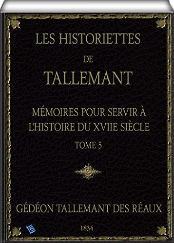 Les Historiettes de Tallemant (Tome 5): Mmoires pour servir  l'histoire du XVIIe sicle