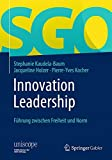 Innovation Leadership: Führung zwischen Freiheit und Norm (uniscope. Publikationen der SGO Stiftung)