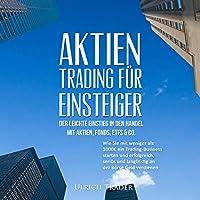 Aktien-Trading für Einsteiger - Der leichte Einstieg in den Handel mit Aktien