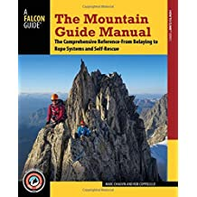 The Mountain Guide Manual: The Comprehensive Reference from Belaying to Rope Systems and Self-Rescue (Falcon Guide)