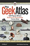 The Geek Atlas: 128 Places Where Science and Technology Come Alive (English Edition)