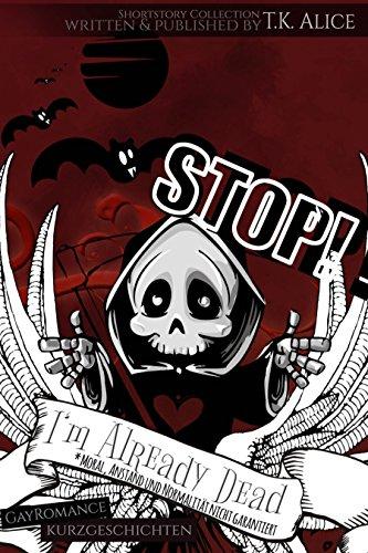 STOP! I'm Already Dead: *Moral, Anstand und Normalität nicht garantiert von [Alice, T.K.]