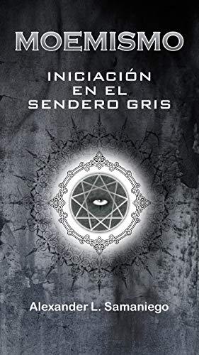 MOEMISMO, INICIACIÓN EN EL SENDERO GRIS por Alexander L. Samaniego
