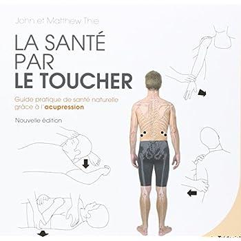La santé par le toucher : Guide pratique de la santé naturelle : équilibrer l'énergie grâce à l'acupression