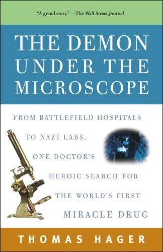 The Demon Under the Microscope: From Battlefield Hospitals to Nazi Labs, One Doctor's Heroic Search for the World's First Miracle Drug by Hager, Thomas (2007) Paperback