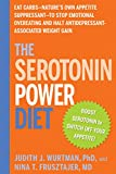 The Serotonin Power Diet: Eat Carbs--Natures Own Appetite Suppressant--to Stop Emotional Overeating and Halt Antidepress