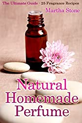 Natural Homemade Perfume: The Ultimate Guide - 25 Fragrance Recipes by Martha Stone (2014-05-11)