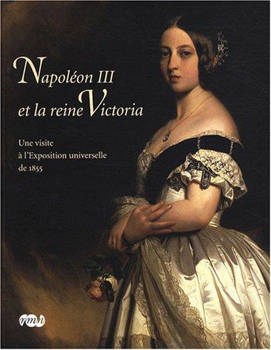 Napoléon III et la reine Victoria : Une visite à l'Exposition universelle de 1855 par Emmanuel Starcky