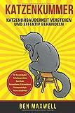 Katzenkummer - Katzenunsauberkeit verstehen und effektiv behandeln - Der...