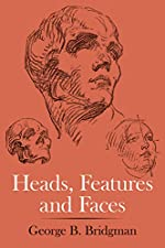 Heads, Features and Faces de George B. Bridgman