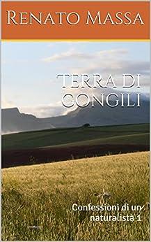 Terra di gongili: Confessioni di un naturalista 1 di [Massa, Renato]