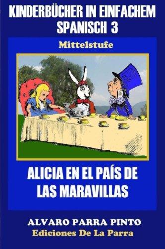 Kinderbücher in einfachem Spanisch Band 3: Alicia en el País de las Maravillas: Volume 3 (Spanisches Lesebuch für Kinder jeder Altersstufe!) por Alejandro Parra Pinto