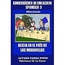 Kinderbücher in einfachem Spanisch Band 3: Alicia en el País de las Maravillas: Volume 3 (Spanisches Lesebuch für Kinder jeder Altersstufe!)