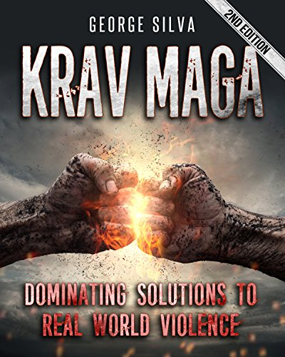 Krav Maga: Dominating Solutions to Real World Violence (Krav Maga, Self Defense, Martial Arts, MMA, Home Defense, Fighting, Violence) (English Edition) por George Silva
