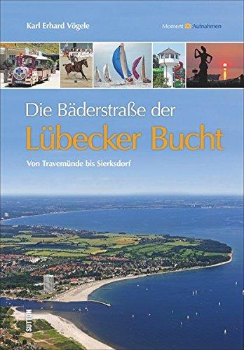 Die Bäderstraße der Lübecker Bucht: Von Travemünde bis Sierksdorf (Sutton Momentaufnahmen)