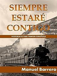 SIEMPRE ESTARÉ CONTIGO: Historia de una familia Española (Novelas de Epoca y Familia nº 1)