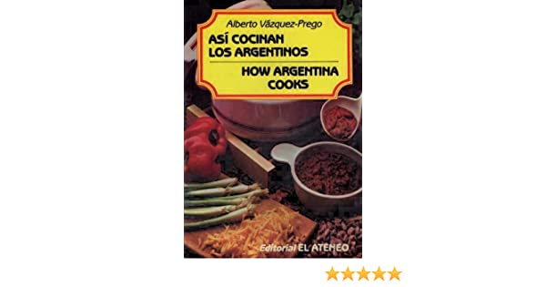 Asi Cocinan Los Argentinos How Argentina Cooks Amazon