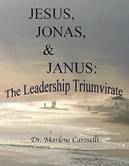 Jesus, Jonas, & Janus: The Leadership Triumvirate (English Edition) de [Caroselli, Marlene]