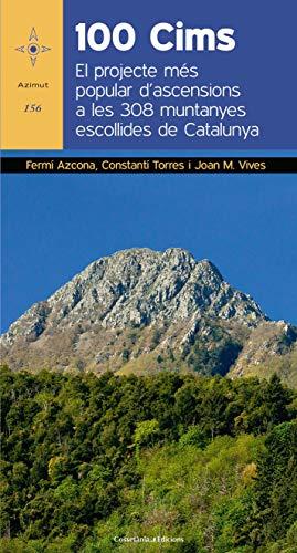 100 Cims: El projecte més popular d'ascensions a les 308 muntanyes escollides de Catalunya (Azimut) por Fermí Azcona Vilatobà