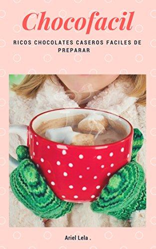 Chocofacil: Ricos chocolates calientes caseros fáciles de preparar  por Carlos Ariel Leal Barrientos