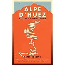 Alpe D'huez: Cycling's Greatest Climb