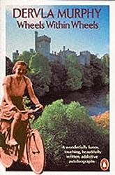 Wheels Within Wheels: Autobiography by DERVLA MURPHY (1981-12-23)
