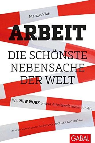 Arbeit - die schönste Nebensache der Welt: Wie New Work unsere Arbeitswelt revolutioniert (Dein Business)