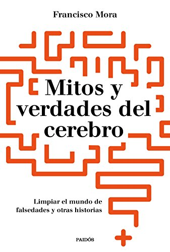 Mitos y verdades del cerebro: Limpar el mundo de falsedades y otras historias (Contextos) por Francisco Mora