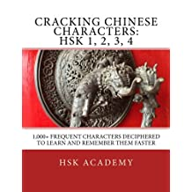 Cracking Chinese Characters Hsk: 1,000+ Frequent Characters Deciphered to Learn and Remember Them Faster: 1-4
