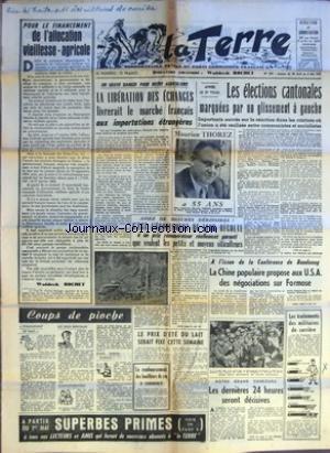 TERRE (LA) [No 549] du 28/04/1955 - POUR LE FINANCEMENT DE L'ALLOCATION VIEILLESSE AGRICOLE PAR WALDECK ROCHET - COUPS DE PIOCHE CHANGEMENT DE MAIN - LES DEUX BERCEAUX - COMMEMORATION - DUBO DUBON DUBONI - UN GRAVE DANGER POUR NOTRE AGRICULTURE LA LIBERATION DES ECHANGES LIVRERAIT LE MARCHE FRAN-½AIS AUX IMPORTATIONS ETRANGERES - ASSEZ DE MESURES DERISOIRES C'EST L'ECOULEMENT DE LEUR RECOLTE A UN PRIX REMUNERATEUR REELLEMENT GARANTI QUE VEULENT LES PETITS ET MOYENS VITICULTEURS - LE PRIX D'ETE