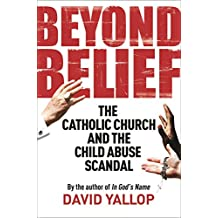 Beyond Belief: The Catholic Church and the Child Abuse Scandal (English Edition)