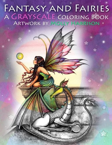 Fantasy and Fairies- A Grayscale Coloring Book: Fairies, Mermaids, Dragons and More!