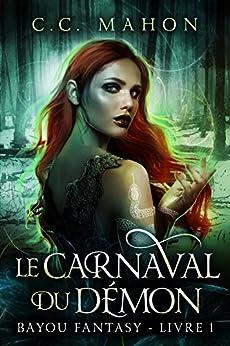 Le Carnaval du Démon (Bayou Fantasy t. 1) par [Mahon, C. C.]