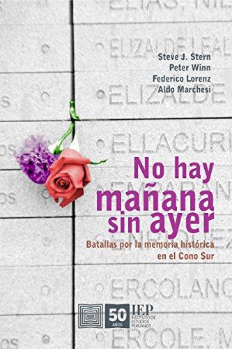 No hay mañana sin ayer: Batallas por la memoria histórica en el Cono Sur