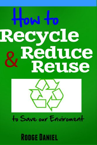 How to Recycle Reduce & Reuse to Save our 'Environment