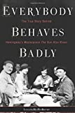 Everybody Behaves Badly: The True Story Behind Hemingway S Masterpiece the Sun Also Rises