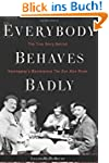 Everybody Behaves Badly: The True Sto...
