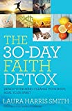 30-Day Faith Detox, The: Renew Your Mind, Cleanse Your Body,Heal Your Spirit by Laura Harris Smith (December 01,2015)