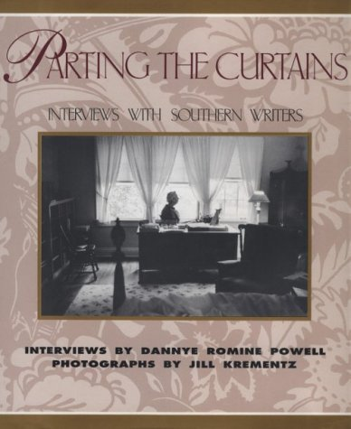 Parting the Curtains: Interviews with Southern Writers by Dannye Romine Powell (1994-09-02)