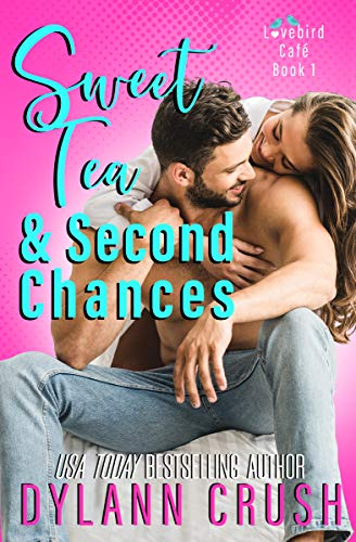 Sweet Tea & Second Chances: A Second Chance Small Town Romantic Comedy (Lovebird Café Book 1)