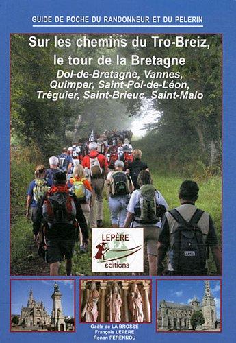 Sur les chemins du Tro-Breiz, le tour de la Bretagne : Dol-de-Bretagne, Vannes, Quimper, Saint-Pol-de-Léon, Tréguier, Saint-Brieuc, Saint-Malo