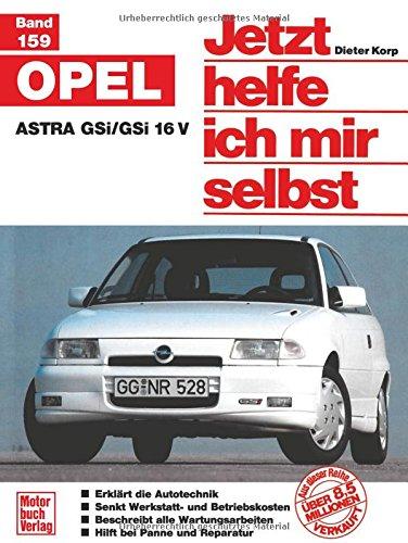Opel Astra   GSi/GSi 16V: Reprint der 1. Auflage 1992 (Jetzt helfe ich mir selbst)